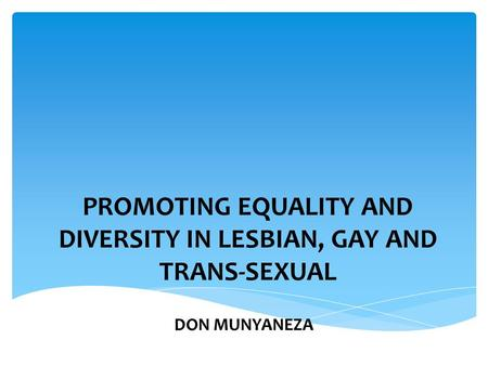 PROMOTING EQUALITY AND DIVERSITY IN LESBIAN, GAY AND TRANS-SEXUAL DON MUNYANEZA.