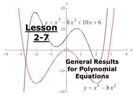 Lesson 2-7 General Results for Polynomial Equations.