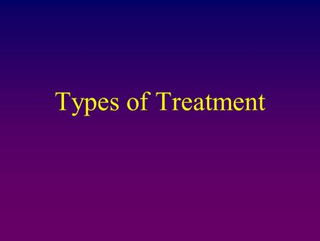 Types of Treatment.