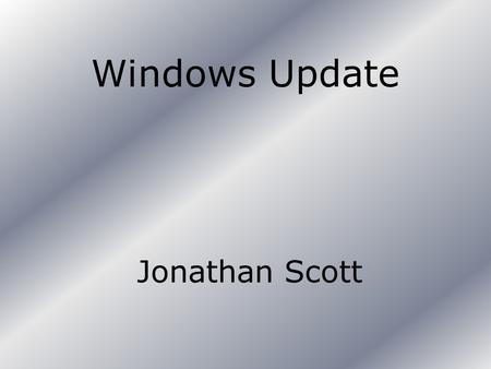 Windows Update Jonathan Scott. What is Windows Update? Windows Update is an online program on the Microsoft Website that updates your computer. You can.