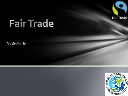 Trade Fairly. Fair trade is an organized social movement that aims to help producers in developing countries to make better trading conditions and promote.