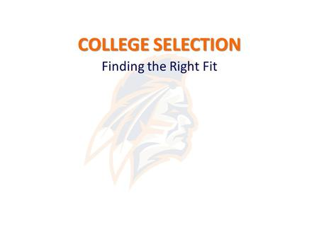 COLLEGE SELECTION Finding the Right Fit. 3 Things You Could Work on Today 1.College Applications 2.Setting Up College Visits 3.Scholarships.