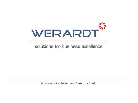 A presentation by Werardt Systemss P Ltd. 2 Werardt started its Operations around 15 years ago, Developing Customized Management Solutions for Business.