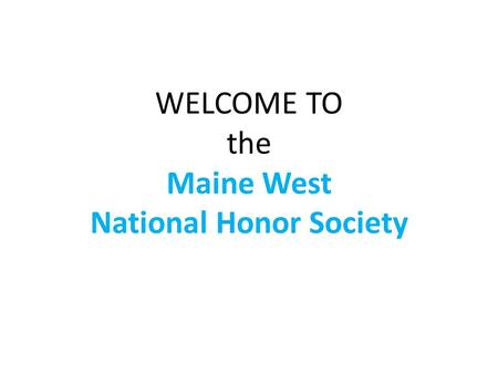 WELCOME TO the Maine West National Honor Society.