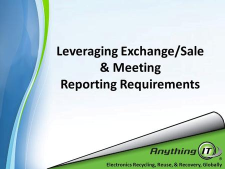 Electronics Recycling, Reuse, & Recovery, Globally Leveraging Exchange/Sale & Meeting Reporting Requirements.