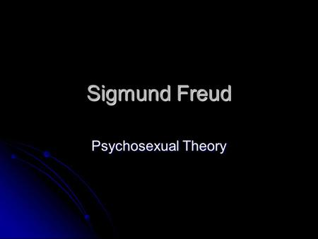 Sigmund Freud Psychosexual Theory. Tell me what you know about Freud's theory. Tell me what you know about Freud's theory. Why is it called psychosexual?