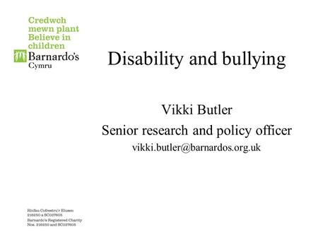 Disability and bullying Vikki Butler Senior research and policy officer