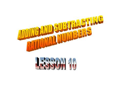 Remember Lesson 6 when we added Integers – follow the same rules to add rational numbers. Positive + Positive = Positive Positive (Bigger number) + Negative.