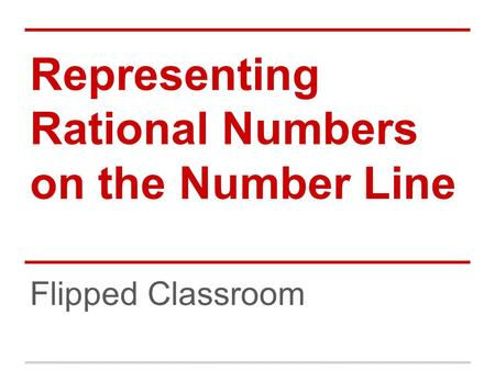 Representing Rational Numbers on the Number Line Flipped Classroom.