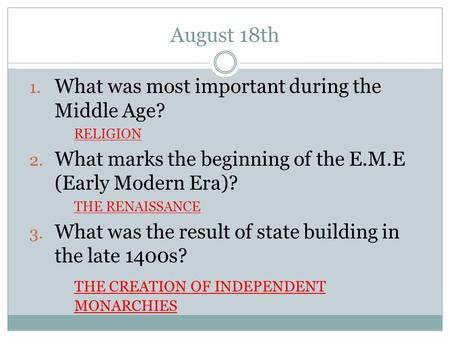 August 18th 1. What was most important during the Middle Age? RELIGION 2. What marks the beginning of the E.M.E (Early Modern Era)? THE RENAISSANCE 3.