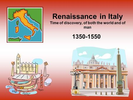 Renaissance in Italy Time of discovery, of both the world and of man