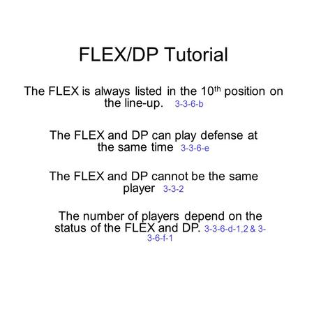 FLEX/DP Tutorial The FLEX and DP can play defense at the same time 3-3-6-e The FLEX and DP cannot be the same player 3-3-2 The number of players depend.