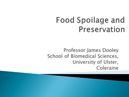 Professor James Dooley School of Biomedical Sciences, University of Ulster, Coleraine.