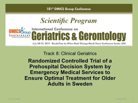 23 augusti 2015Veronica Vicente1 Track 8: Clinical Geriatrics Randomized Controlled Trial of a Prehospital Decision System by Emergency Medical Services.