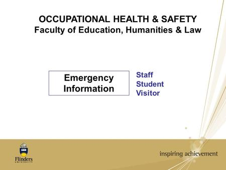 OCCUPATIONAL HEALTH & SAFETY Faculty of Education, Humanities & Law Emergency Information Staff Student Visitor.