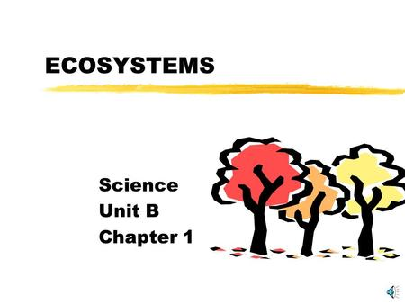 ECOSYSTEMS Science Unit B Chapter 1.