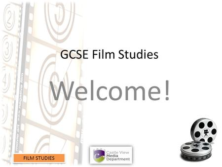 FILM STUDIES GCSE Film Studies Welcome!. FILM STUDIES GCSE Film Studies Course designed to give flexibility Encourages an integrated course structure.
