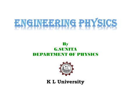 K L University By G.SUNITA DEPARTMENT OF PHYSICS.