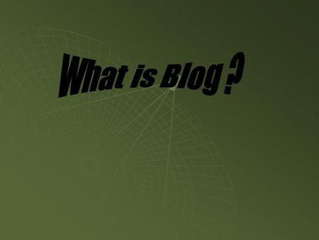  A blog is a personal online journal that is frequently updated and intended for general public consumption. Blogs are defined by their format: a series.