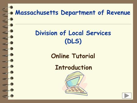 Massachusetts Department of Revenue Division of Local Services Online Tutorial Introduction (DLS)