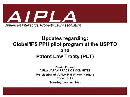 1 1 AIPLA Firm Logo American Intellectual Property Law Association Updates regarding: Global/IP5 PPH pilot program at the USPTO and Patent Law Treaty (PLT)