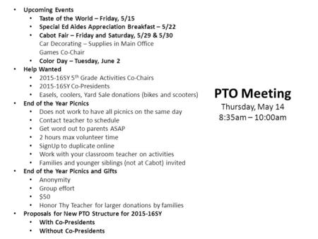 PTO Meeting Thursday, May 14 8:35am – 10:00am Upcoming Events Taste of the World – Friday, 5/15 Special Ed Aides Appreciation Breakfast – 5/22 Cabot Fair.