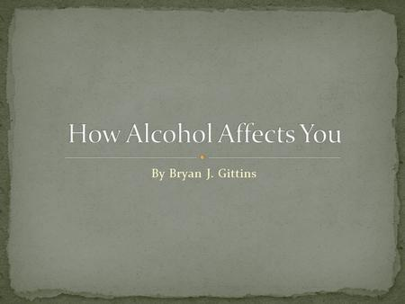 a description of the alcohol as a depressant that slows down the bodys reaction Click the system names to view each one on the image and to get a description of each but alcohol is a depressant of the cns, meaning it slows activity down.