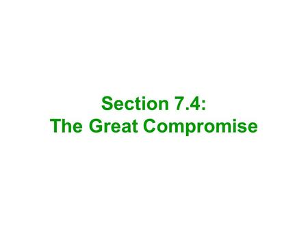 Section 7.4: The Great Compromise. The Compromise Committee presented its report to the convention –It proposed a legislative branch made up of two houses.