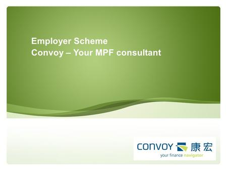 Employer Scheme Convoy – Your MPF consultant. Declaration This document is strictly not for distribution to public. Consultant who introduce this document.