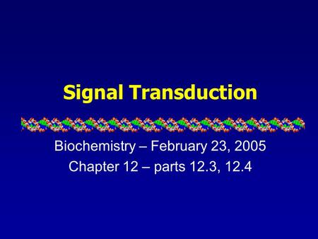 Signal Transduction Biochemistry – February 23, 2005 Chapter 12 – parts 12.3, 12.4.