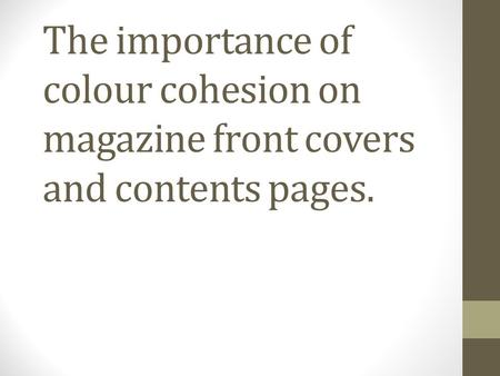 The importance of colour cohesion on magazine front covers and contents pages.