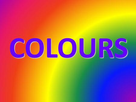 COLOURS In In our our class, class, our our favourite colours colours are: BLUERED ORANGE GREEN YELLOW.