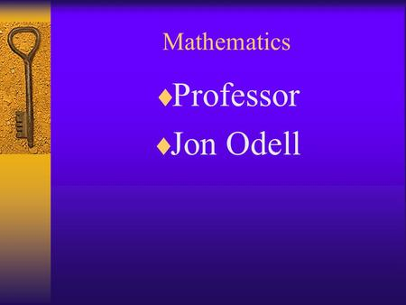 Mathematics  Professor  Jon Odell Is this Course the Correct Course for You??????  Are you at the right level?  Is this course right for your curriculum.