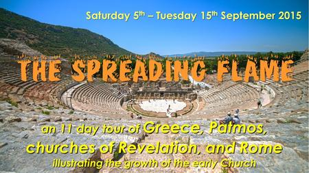 An 11 day tour of Greece, Patmos, churches of Revelation, and Rome illustrating the growth of the early Church Saturday 5 th – Tuesday 15 th September.