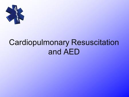 Cardiopulmonary Resuscitation and AED. Remember the BASICS!