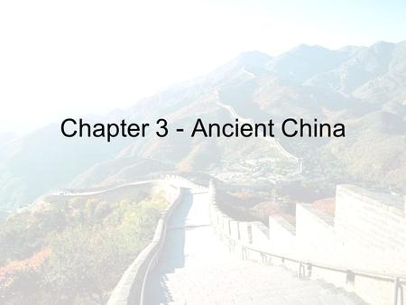 Chapter 3 - Ancient China. The Dawn of Chinese Civilization The Land and People of China –Legend: Chinese society was founded by a series of rulers who.