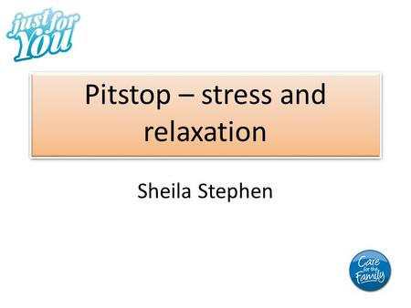 Pitstop – stress and relaxation Sheila Stephen. Stress is a reaction to change or challenge, good or bad.