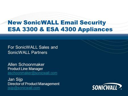 New SonicWALL  Security ESA 3300 & ESA 4300 Appliances For SonicWALL Sales and SonicWALL Partners Allen Schoonmaker Product Line Manager