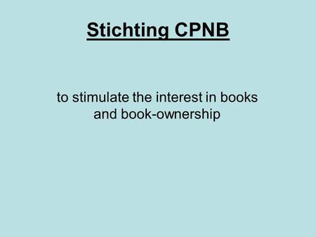 To stimulate the interest in books and book-ownership Stichting CPNB.