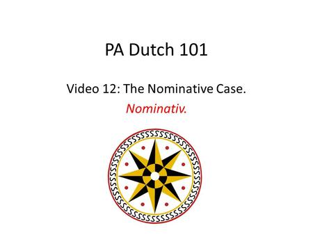 PA Dutch 101 Video 12: The Nominative Case. Nominativ.