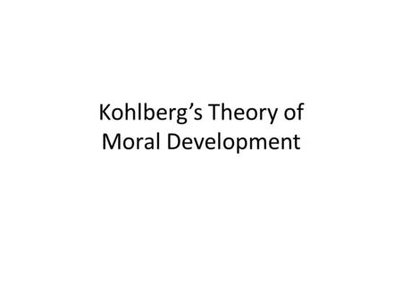 Kohlberg's Theory of Moral Development. Kohlberg's Moral Dilemma In Europe, a woman was near death from a special kind of cancer. There was one drug that.