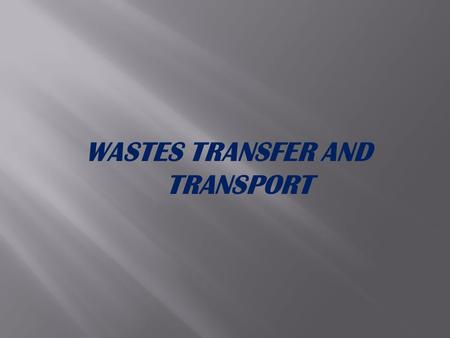 WASTES TRANSFER AND TRANSPORT.  Facilities and appurtenances used to effect the transfer of waste from the one location to other, usually more distance,