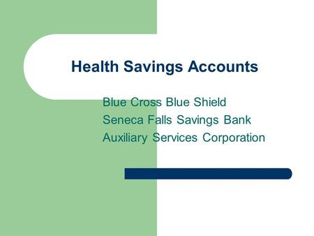 Health Savings Accounts Blue Cross Blue Shield Seneca Falls Savings Bank Auxiliary Services Corporation.