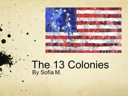 The 13 Colonies By Sofia M..