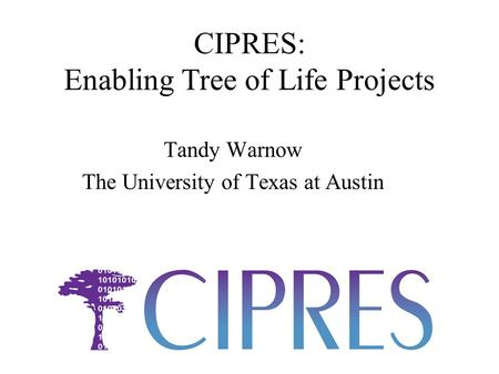 CIPRES: Enabling Tree of Life Projects Tandy Warnow The University of Texas at Austin.