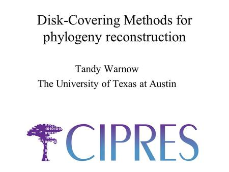 Disk-Covering Methods for phylogeny reconstruction Tandy Warnow The University of Texas at Austin.