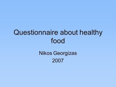 Questionnaire about healthy food Nikos Georgizas 2007.