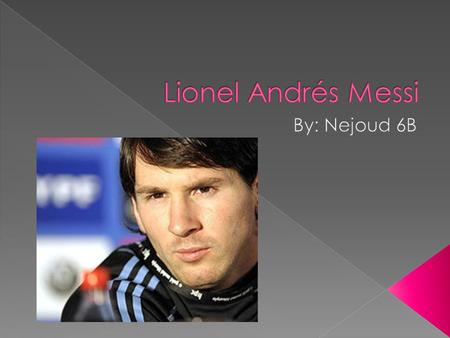 My player is Luis Lionel Andrés Messi, He is often called Messi!