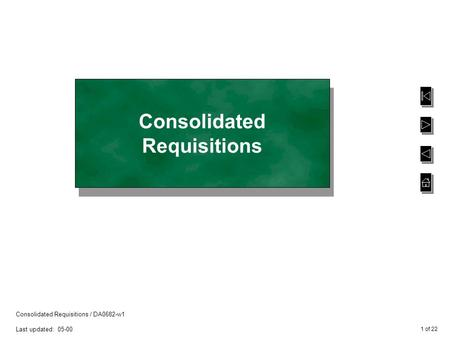 1 of 22 Consolidated Requisitions / DA0682-w1 Last updated: 05-00 Consolidated Requisitions.