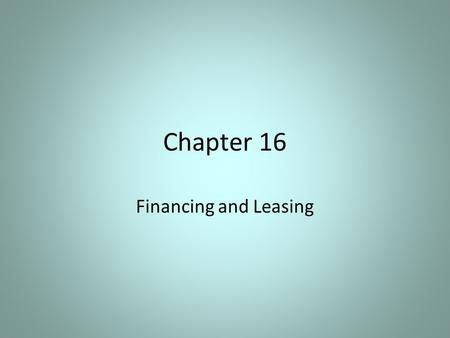 Chapter 16 Financing and Leasing.
